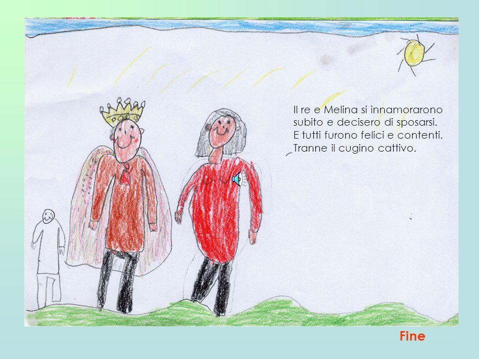 Il re e Melina si innamorarono subito e decisero di sposarsi. E tutti furono felici e contenti. Tranne il cugino cattivo. Fine