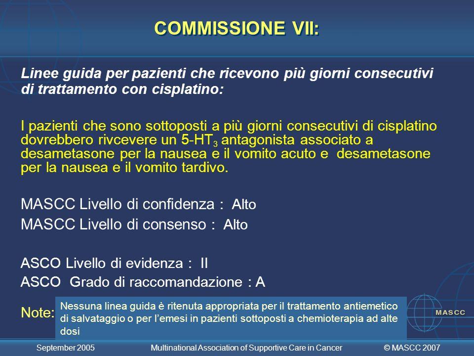 © MASCC 2007 September 2005 Multinational Association of Supportive Care in Cancer COMMISSIONE VII: Linee guida per pazienti che ricevono più giorni c
