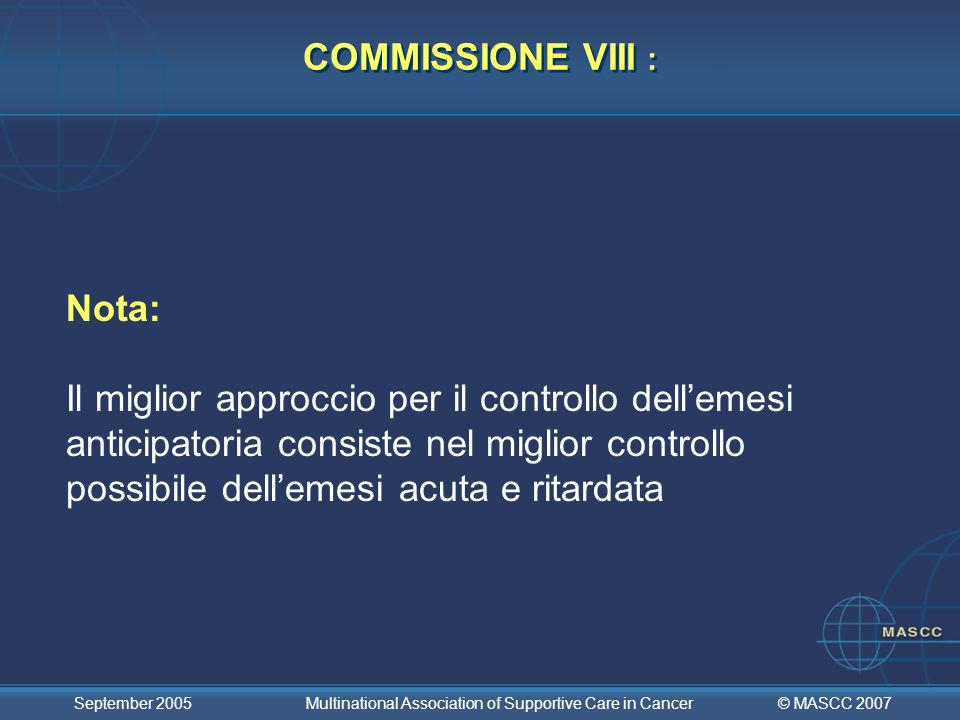 © MASCC 2007 September 2005 Multinational Association of Supportive Care in Cancer COMMISSIONE VIII : Nota: Il miglior approccio per il controllo dell