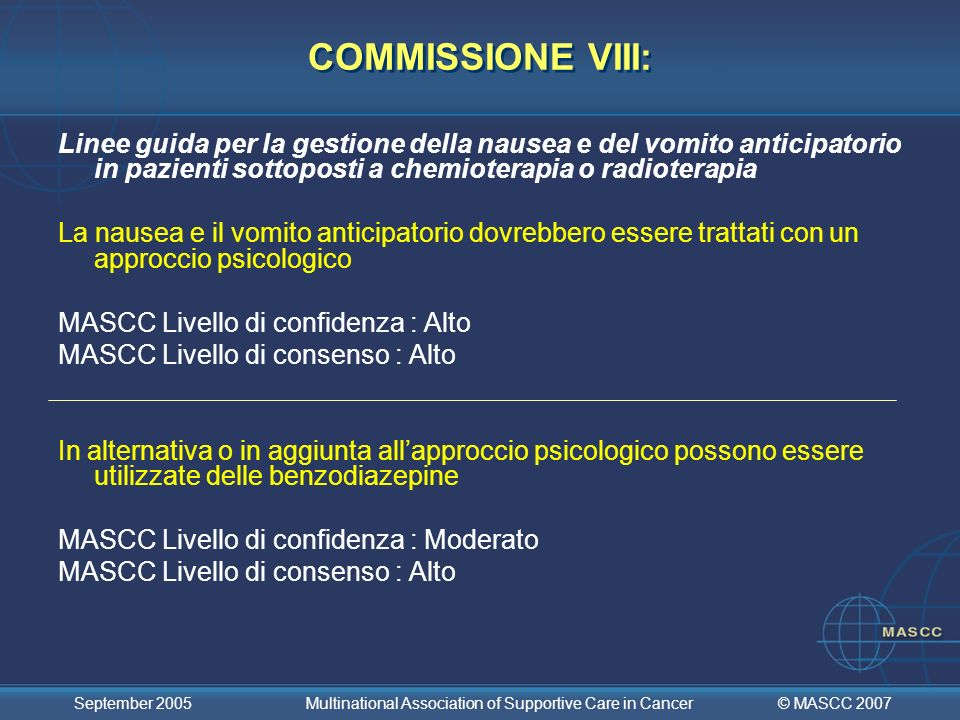 © MASCC 2007 September 2005 Multinational Association of Supportive Care in Cancer COMMISSIONE VIII: Linee guida per la gestione della nausea e del vo