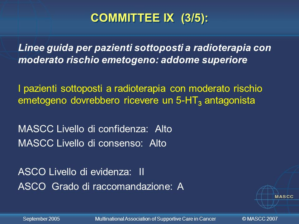 © MASCC 2007 September 2005 Multinational Association of Supportive Care in Cancer COMMITTEE IX (3/5): Linee guida per pazienti sottoposti a radiotera