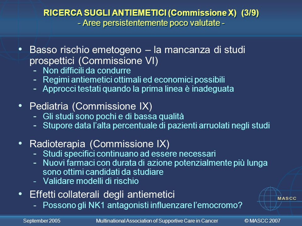 © MASCC 2007 September 2005 Multinational Association of Supportive Care in Cancer RICERCA SUGLI ANTIEMETICI (Commissione X) (3/9) - Aree persistentem