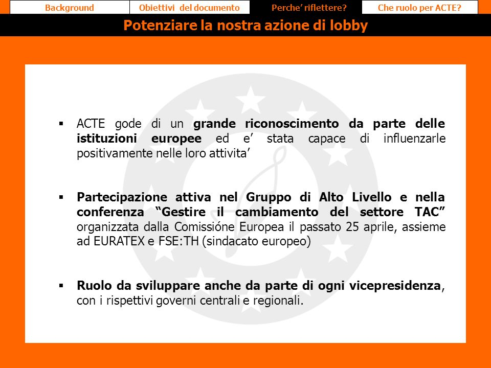 ACTE gode di un grande riconoscimento da parte delle istituzioni europee ed e stata capace di influenzarle positivamente nelle loro attivita Partecipa