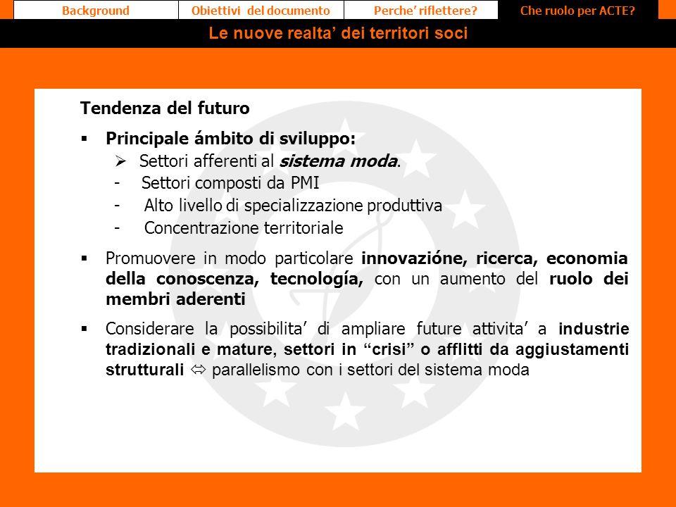 Tendenza del futuro Principale ámbito di sviluppo: Settori afferenti al sistema moda. - Settori composti da PMI - Alto livello di specializzazione pro