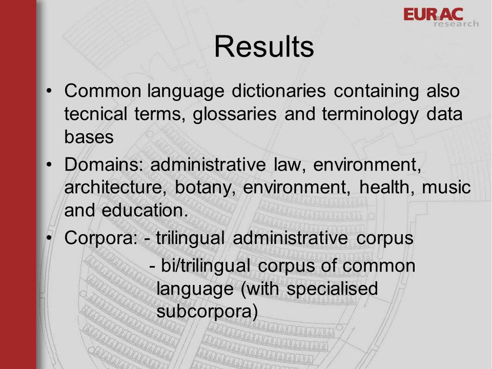 Results Common language dictionaries containing also tecnical terms, glossaries and terminology data bases Domains: administrative law, environment, architecture, botany, environment, health, music and education.