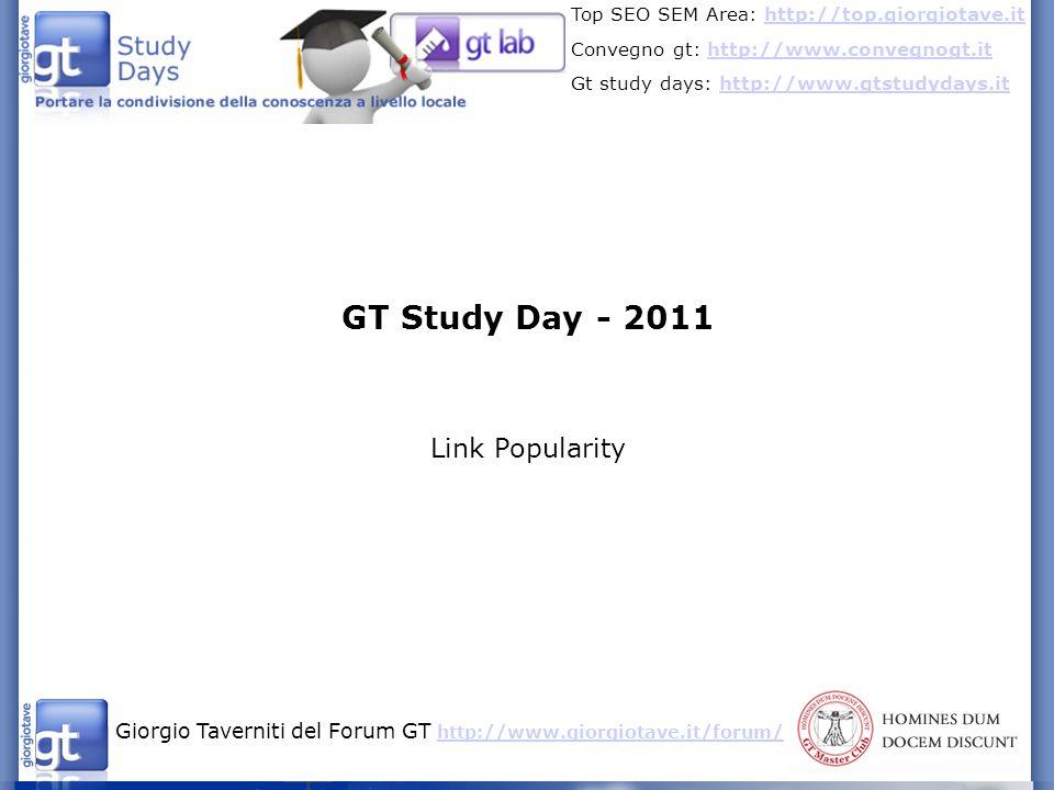 Giorgio Taverniti del Forum GT http://www.giorgiotave.it/forum/ http://www.giorgiotave.it/forum/ Top SEO SEM Area: http://top.giorgiotave.ithttp://top.giorgiotave.it Convegno gt: http://www.convegnogt.ithttp://www.convegnogt.it Gt study days: http://www.gtstudydays.ithttp://www.gtstudydays.it - il perchè di questo intervento - tecniche già discussione - techiche da approfondire - costruirsi un network per spingere i contenuti Di cosa parleremo oggi
