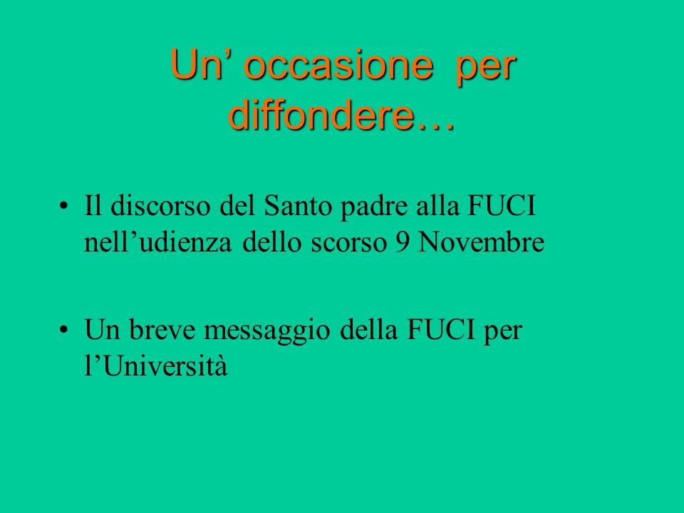Un occasione per diffondere… Il discorso del Santo padre alla FUCI nelludienza dello scorso 9 Novembre Un breve messaggio della FUCI per lUniversità