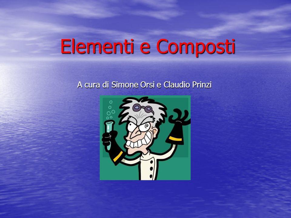 Elementi e Composti A cura di Simone Orsi e Claudio Prinzi