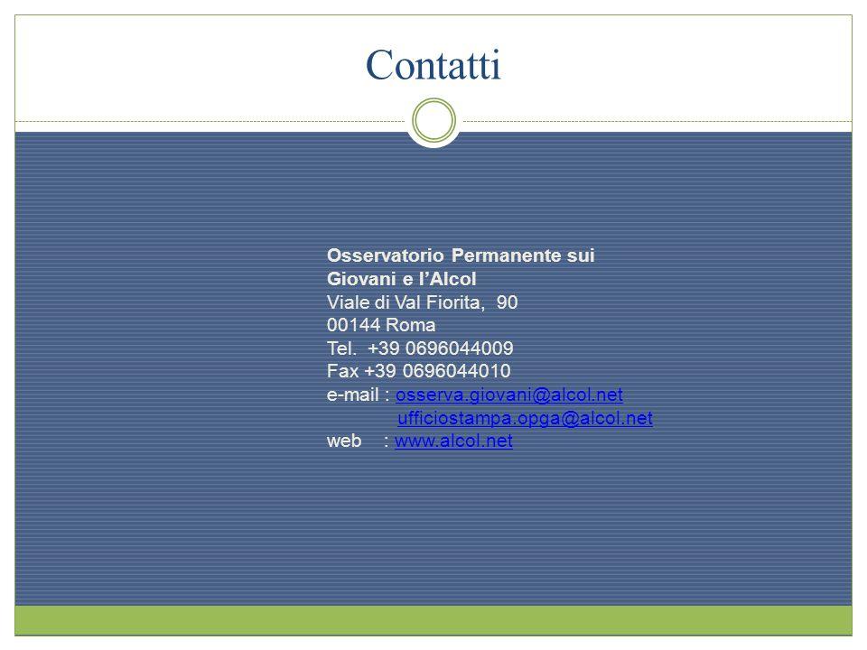 Contatti Osservatorio Permanente sui Giovani e lAlcol Viale di Val Fiorita, 90 00144 Roma Tel. +39 0696044009 Fax +39 0696044010 e-mail : osserva.giov