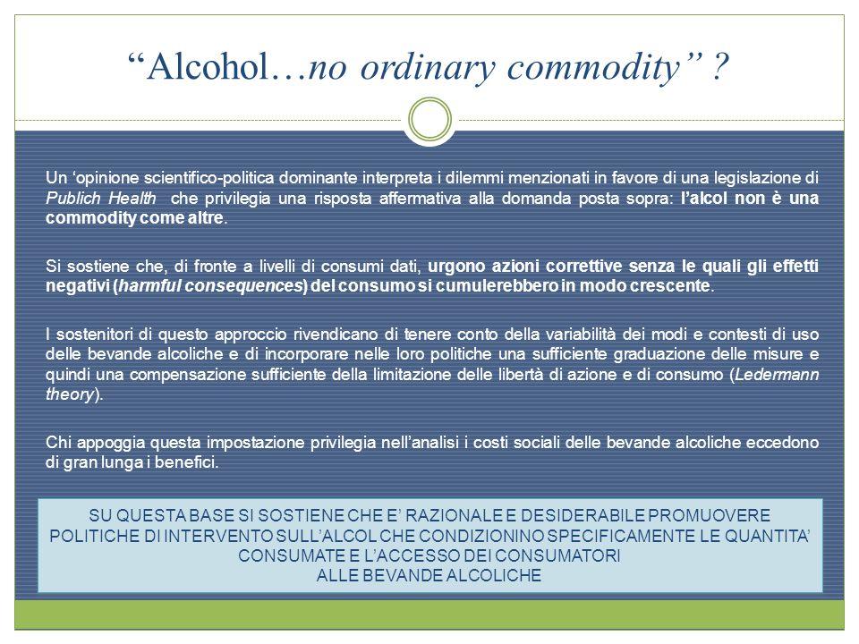 Alcohol…no ordinary commodity ? Un opinione scientifico-politica dominante interpreta i dilemmi menzionati in favore di una legislazione di Publich He