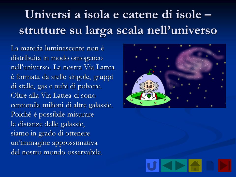 Universi a isola e catene di isole – strutture su larga scala nelluniverso La materia luminescente non è distribuita in modo omogeneo nelluniverso. La