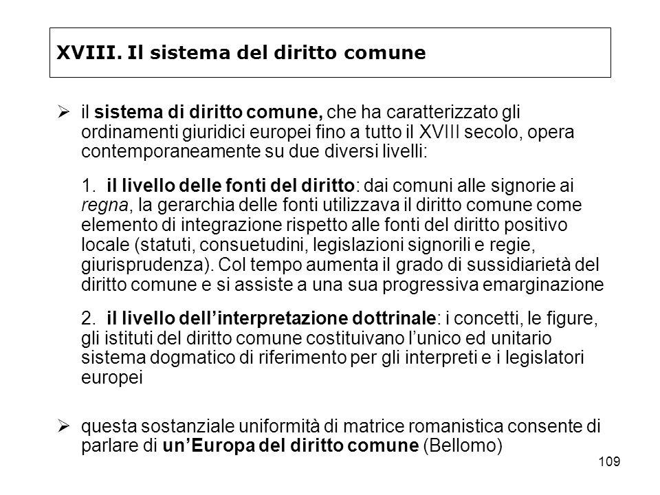 109 XVIII. Il sistema del diritto comune il sistema di diritto comune, che ha caratterizzato gli ordinamenti giuridici europei fino a tutto il XVIII s