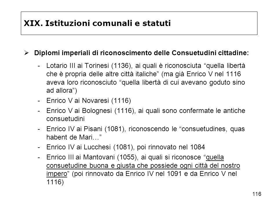 116 XIX. Istituzioni comunali e statuti Diplomi imperiali di riconoscimento delle Consuetudini cittadine: -Lotario III ai Torinesi (1136), ai quali è