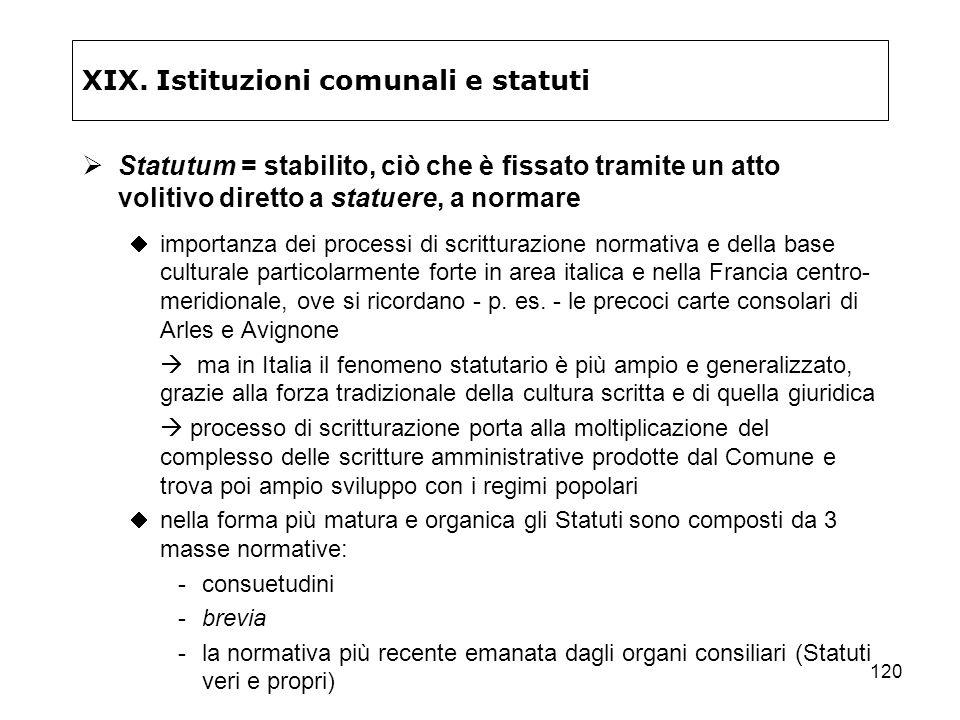 120 XIX. Istituzioni comunali e statuti Statutum = stabilito, ciò che è fissato tramite un atto volitivo diretto a statuere, a normare importanza dei