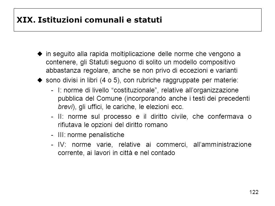 122 XIX. Istituzioni comunali e statuti in seguito alla rapida moltiplicazione delle norme che vengono a contenere, gli Statuti seguono di solito un m