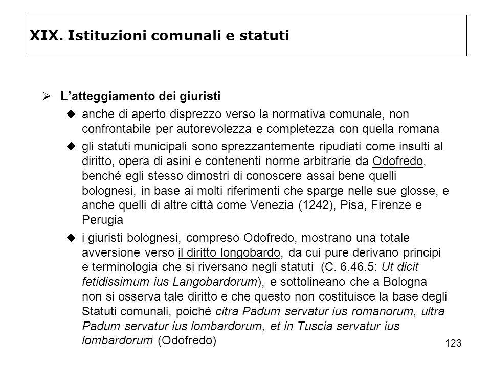 123 XIX. Istituzioni comunali e statuti Latteggiamento dei giuristi anche di aperto disprezzo verso la normativa comunale, non confrontabile per autor