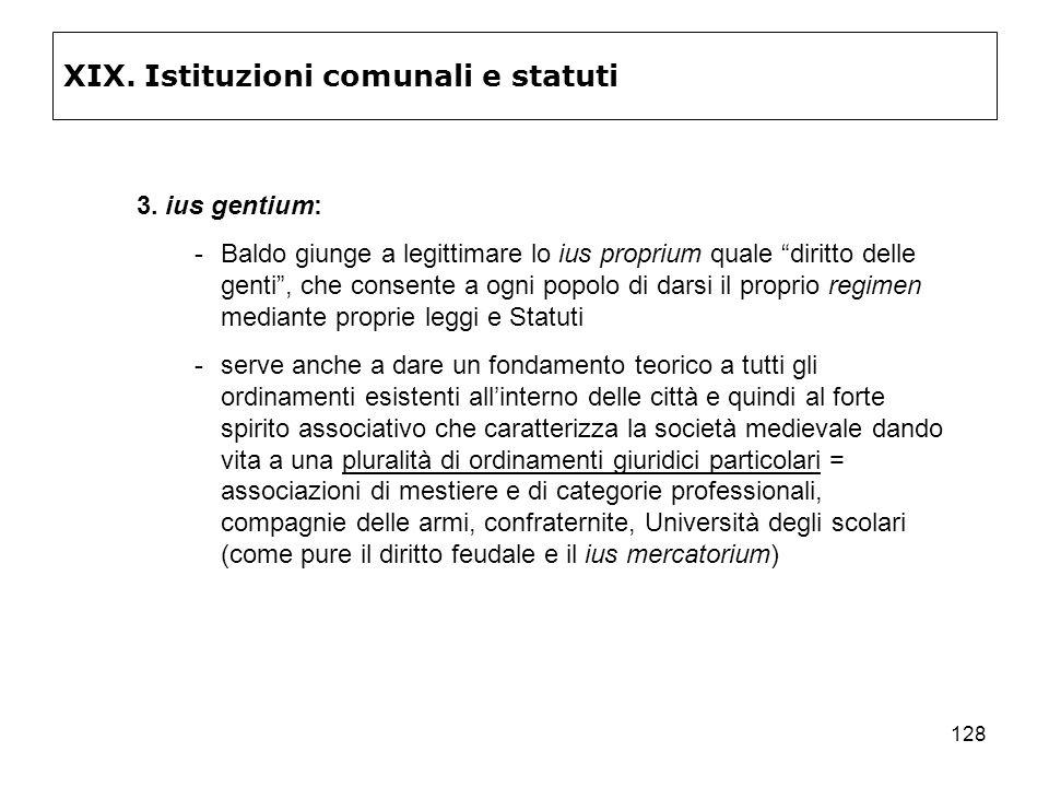 128 XIX. Istituzioni comunali e statuti 3. ius gentium: Baldo giunge a legittimare lo ius proprium quale diritto delle genti, che consente a ogni pop