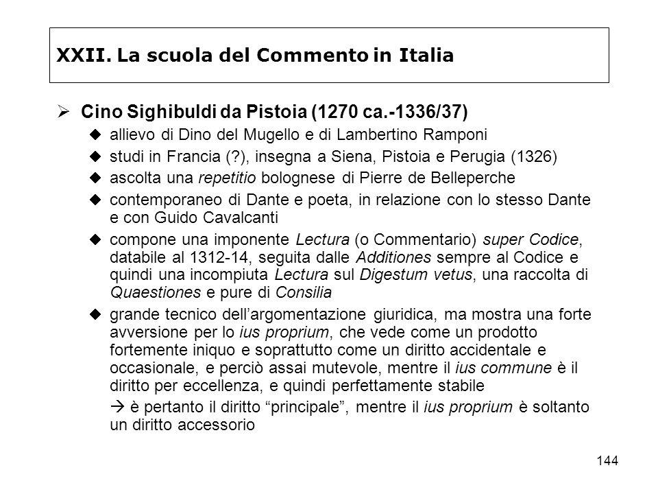 144 XXII. La scuola del Commento in Italia Cino Sighibuldi da Pistoia (1270 ca.-1336/37) allievo di Dino del Mugello e di Lambertino Ramponi studi in