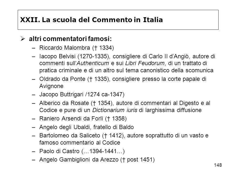 148 XXII. La scuola del Commento in Italia altri commentatori famosi: –Riccardo Malombra ( 1334) –Iacopo Belvisi (1270-1335), consigliere di Carlo II