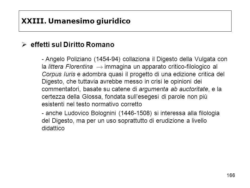 166 XXIII. Umanesimo giuridico effetti sul Diritto Romano - Angelo Poliziano (1454-94) collaziona il Digesto della Vulgata con la littera Florentina i