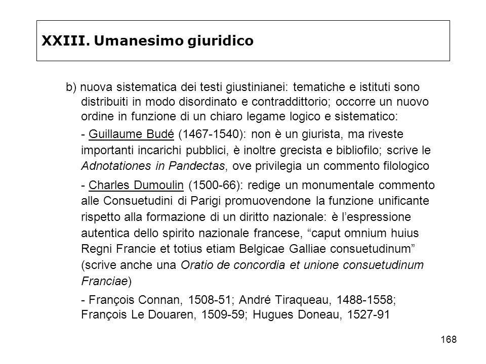 168 XXIII. Umanesimo giuridico b) nuova sistematica dei testi giustinianei: tematiche e istituti sono distribuiti in modo disordinato e contraddittori
