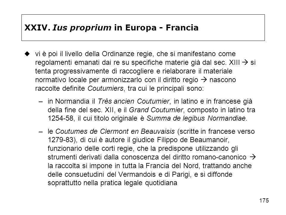 175 XXIV. Ius proprium in Europa - Francia vi è poi il livello della Ordinanze regie, che si manifestano come regolamenti emanati dai re su specifiche