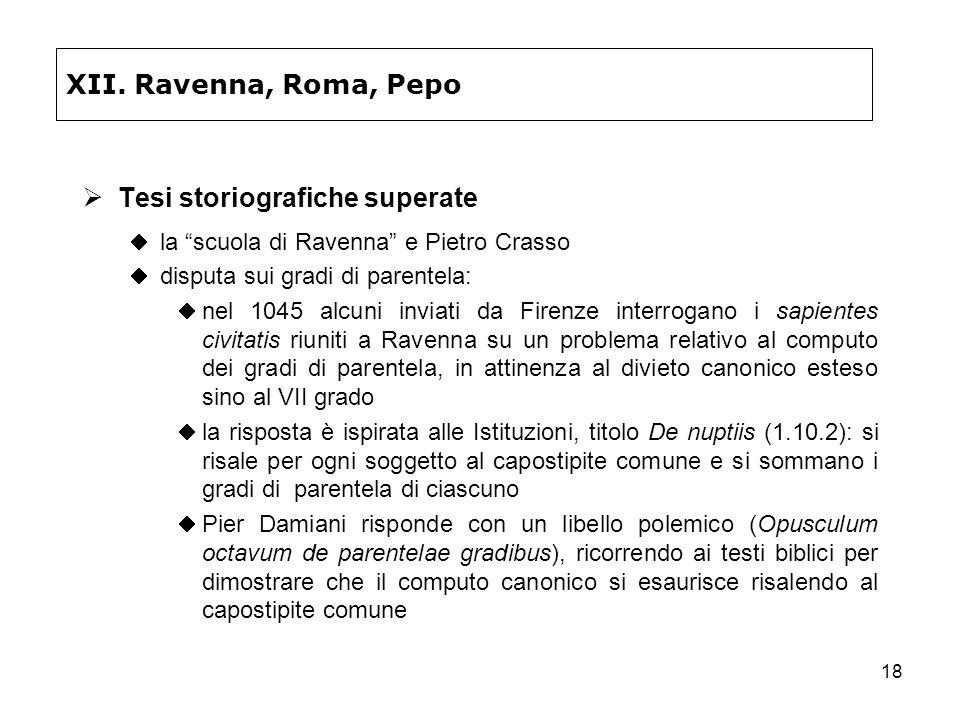 18 XII. Ravenna, Roma, Pepo Tesi storiografiche superate la scuola di Ravenna e Pietro Crasso disputa sui gradi di parentela: nel 1045 alcuni inviati