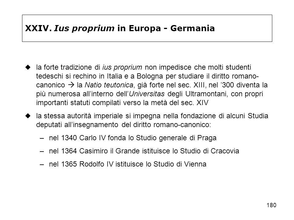 180 XXIV. Ius proprium in Europa - Germania la forte tradizione di ius proprium non impedisce che molti studenti tedeschi si rechino in Italia e a Bol