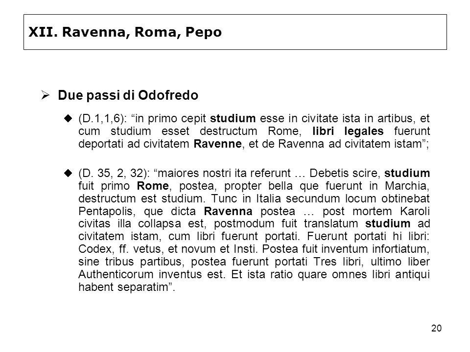 20 XII. Ravenna, Roma, Pepo Due passi di Odofredo (D.1,1,6): in primo cepit studium esse in civitate ista in artibus, et cum studium esset destructum