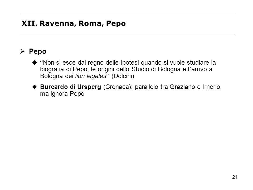 21 XII. Ravenna, Roma, Pepo Pepo Non si esce dal regno delle ipotesi quando si vuole studiare la biografia di Pepo, le origini dello Studio di Bologna