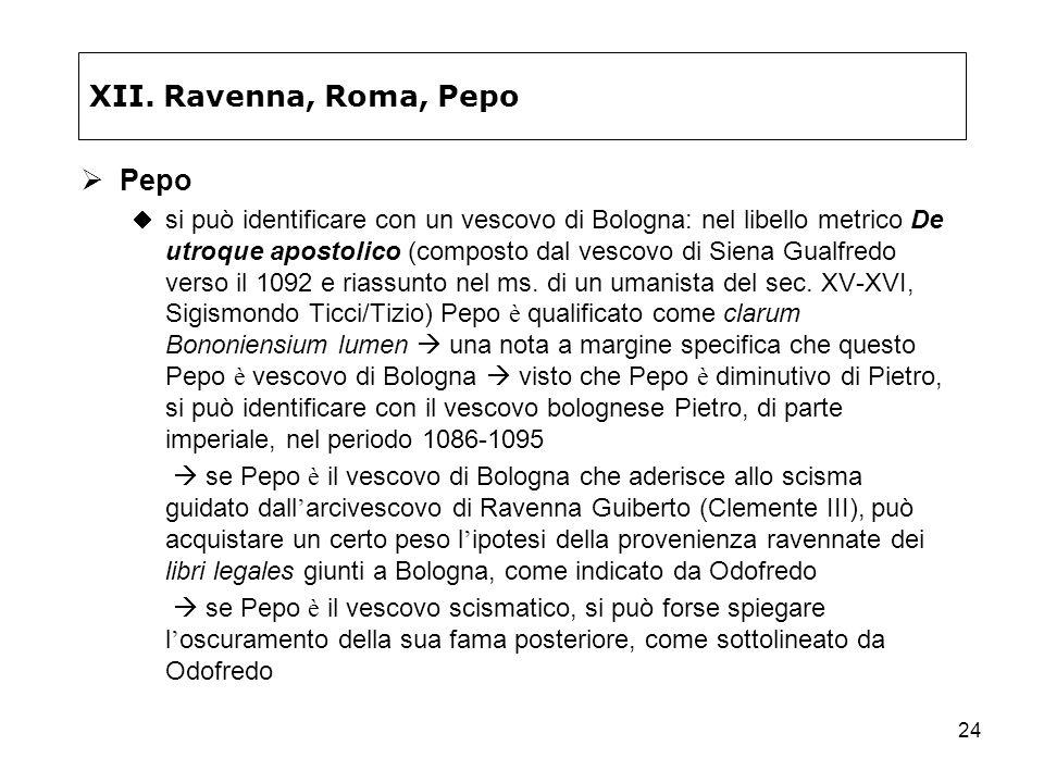 24 XII. Ravenna, Roma, Pepo Pepo si può identificare con un vescovo di Bologna: nel libello metrico De utroque apostolico (composto dal vescovo di Sie