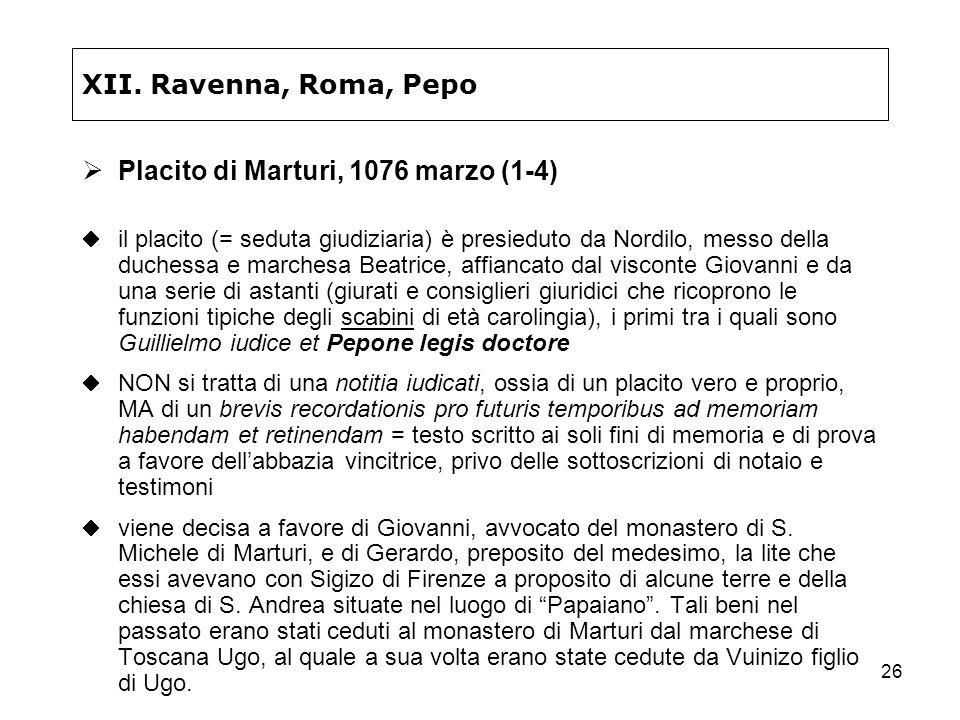 26 XII. Ravenna, Roma, Pepo Placito di Marturi, 1076 marzo (1-4) il placito (= seduta giudiziaria) è presieduto da Nordilo, messo della duchessa e mar