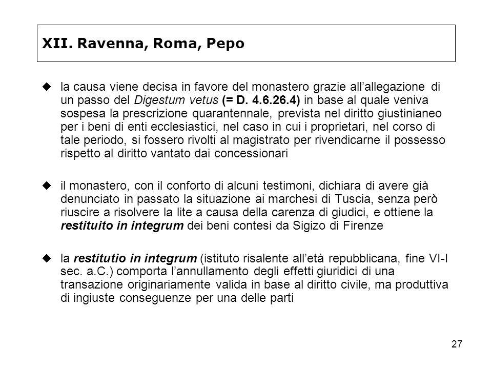 27 XII. Ravenna, Roma, Pepo la causa viene decisa in favore del monastero grazie allallegazione di un passo del Digestum vetus (= D. 4.6.26.4) in base