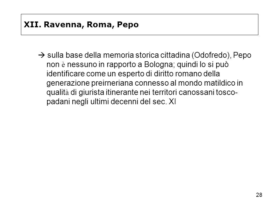 28 XII. Ravenna, Roma, Pepo sulla base della memoria storica cittadina (Odofredo), Pepo non è nessuno in rapporto a Bologna; quindi lo si può identifi