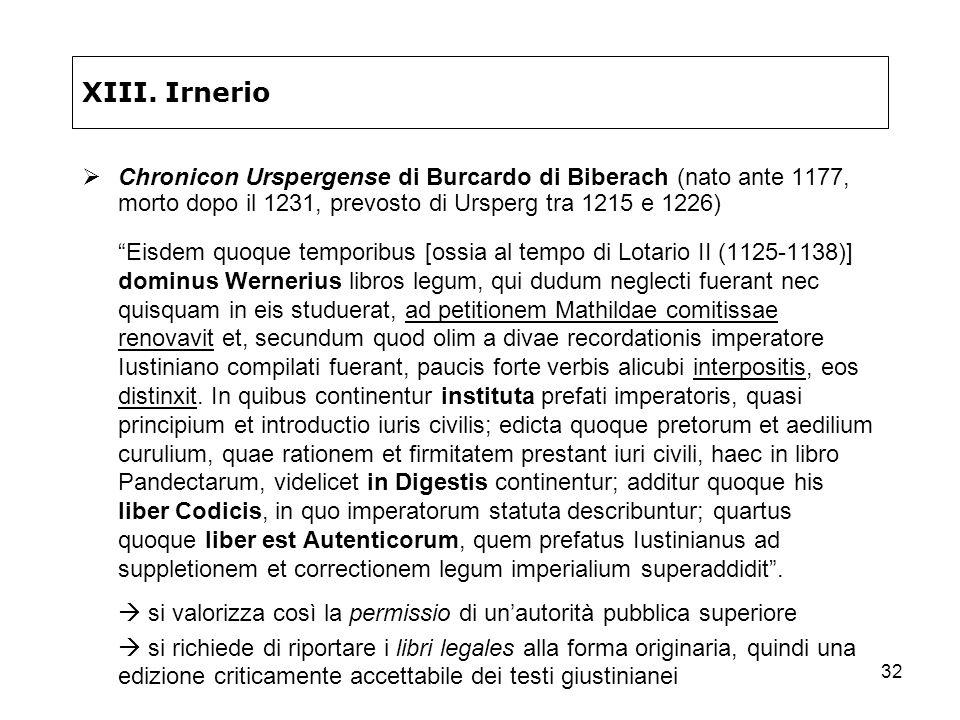 32 XIII. Irnerio Chronicon Urspergense di Burcardo di Biberach (nato ante 1177, morto dopo il 1231, prevosto di Ursperg tra 1215 e 1226) Eisdem quoque