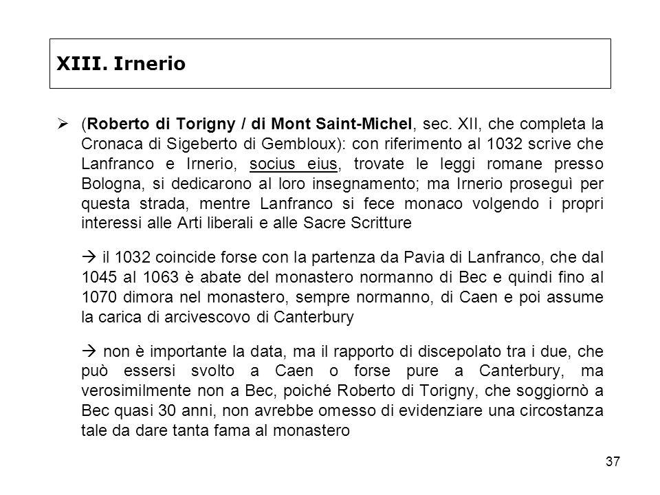 37 XIII. Irnerio (Roberto di Torigny / di Mont Saint-Michel, sec. XII, che completa la Cronaca di Sigeberto di Gembloux): con riferimento al 1032 scri