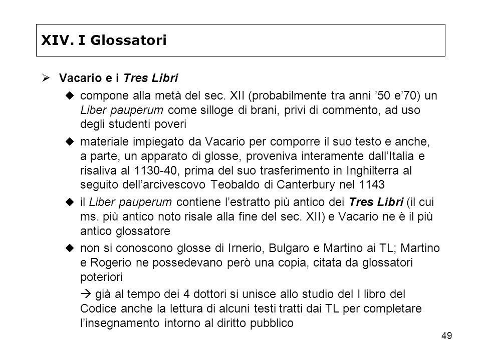 49 XIV. I Glossatori Vacario e i Tres Libri compone alla metà del sec. XII (probabilmente tra anni 50 e70) un Liber pauperum come silloge di brani, pr