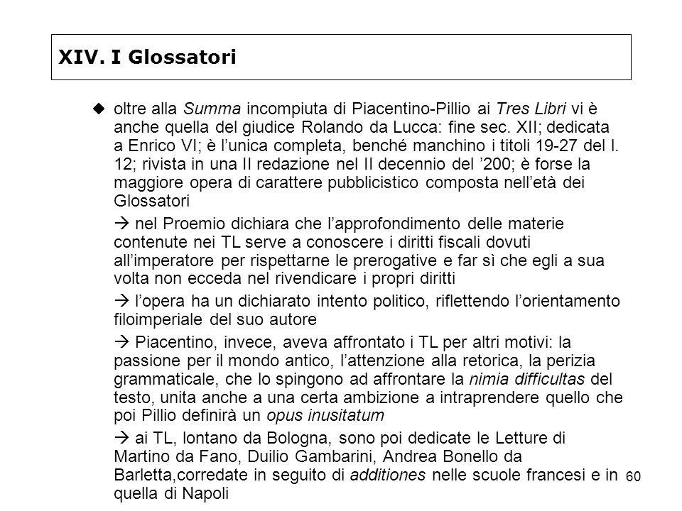60 XIV. I Glossatori oltre alla Summa incompiuta di Piacentino-Pillio ai Tres Libri vi è anche quella del giudice Rolando da Lucca: fine sec. XII; ded