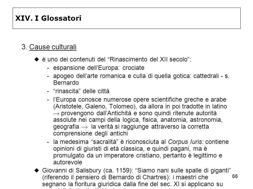 66 XIV. I Glossatori 3. Cause culturali è uno dei contenuti del Rinascimento del XII secolo: espansione dellEuropa: crociate apogeo dellarte romanic