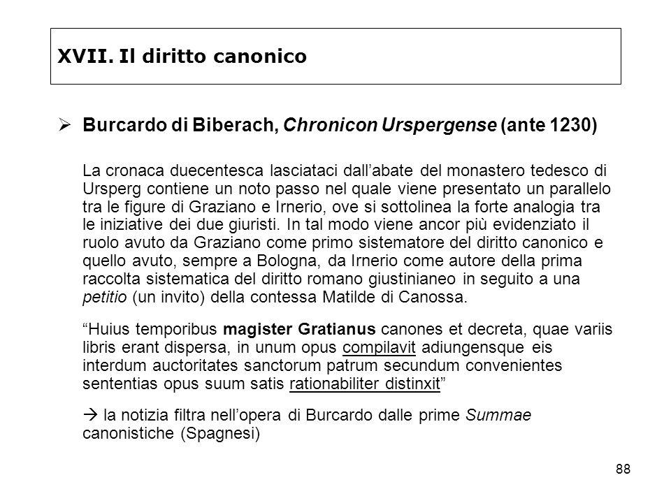 88 XVII. Il diritto canonico Burcardo di Biberach, Chronicon Urspergense (ante 1230) La cronaca duecentesca lasciataci dallabate del monastero tedesco