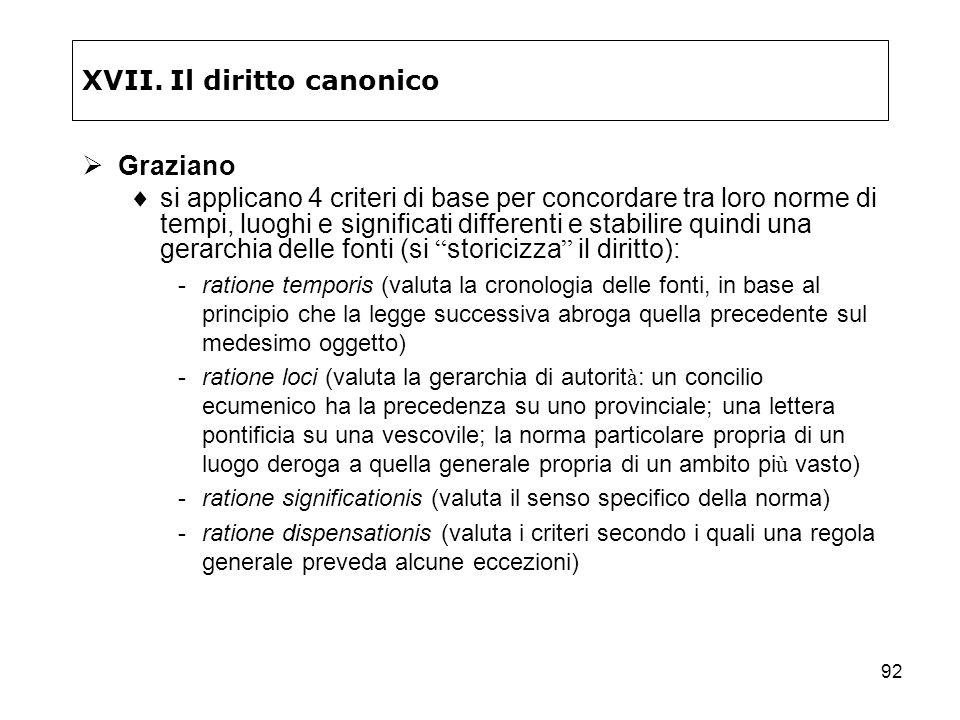 92 XVII. Il diritto canonico Graziano si applicano 4 criteri di base per concordare tra loro norme di tempi, luoghi e significati differenti e stabili