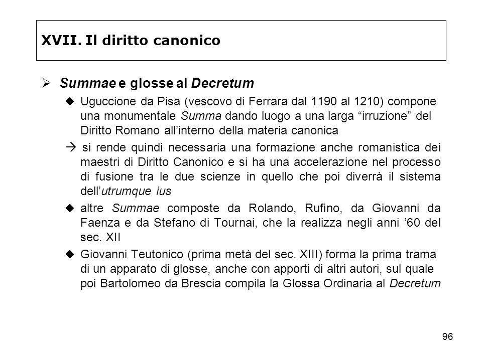 96 XVII. Il diritto canonico Summae e glosse al Decretum Uguccione da Pisa (vescovo di Ferrara dal 1190 al 1210) compone una monumentale Summa dando l