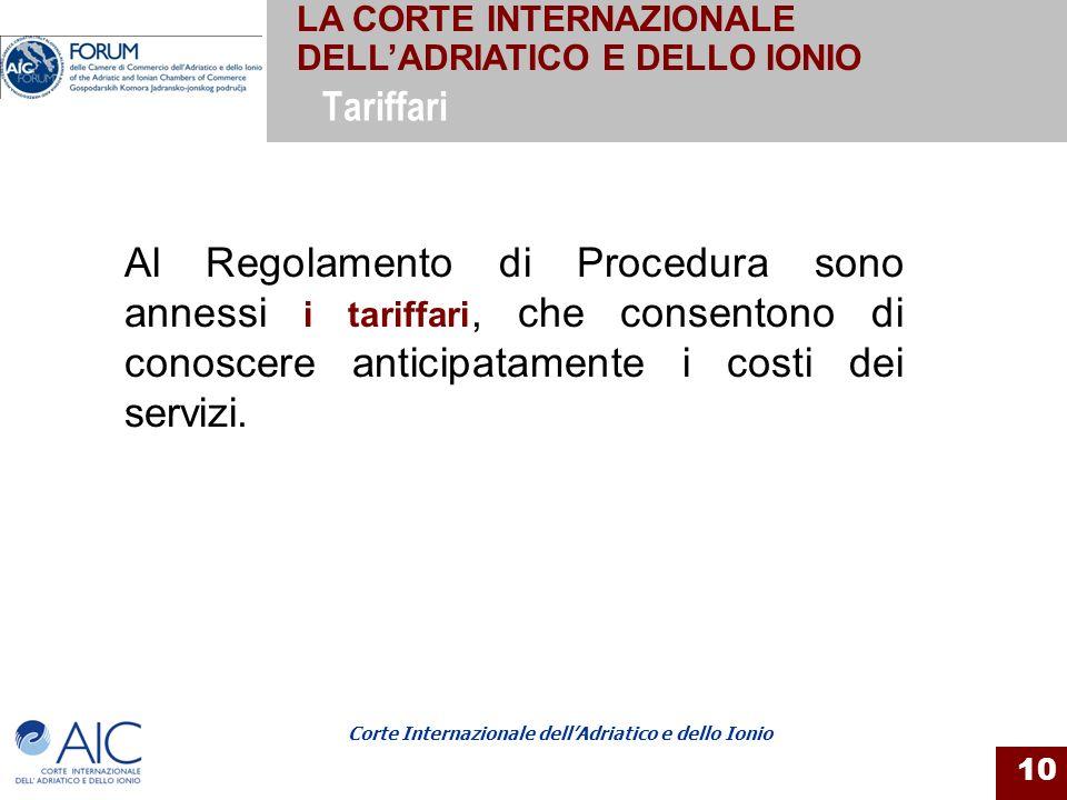 Corte Internazionale dellAdriatico e dello Ionio 10 Al Regolamento di Procedura sono annessi i tariffari, che consentono di conoscere anticipatamente