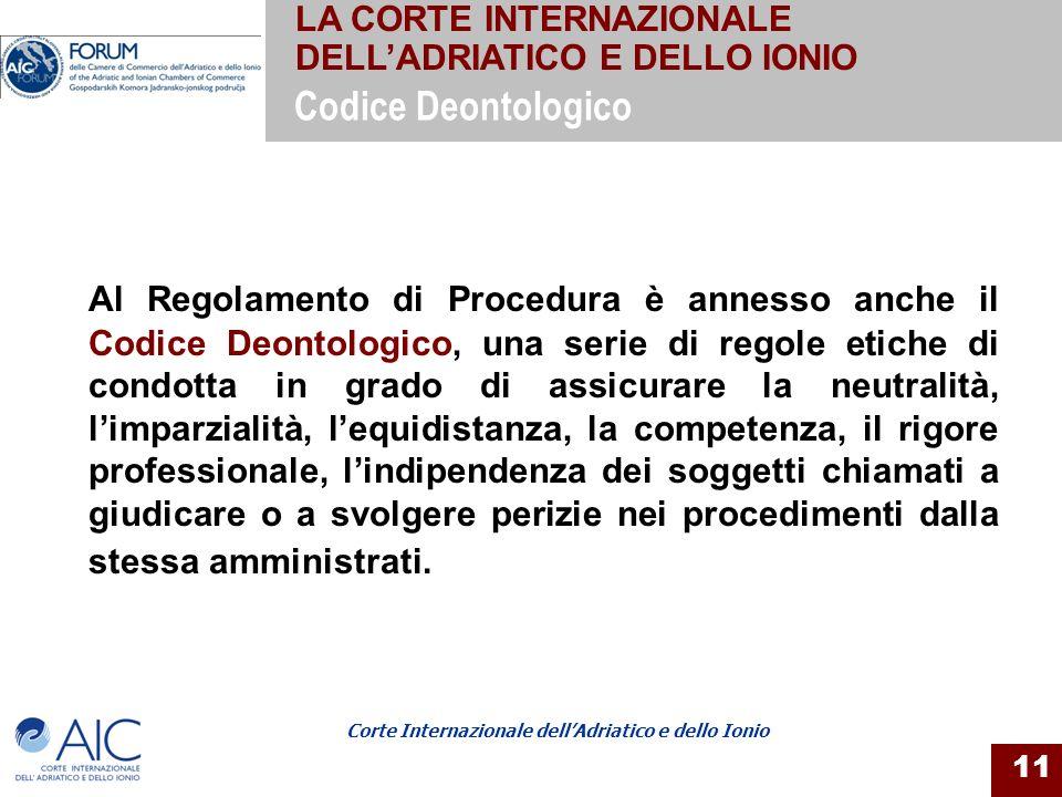 Corte Internazionale dellAdriatico e dello Ionio 11 Al Regolamento di Procedura è annesso anche il Codice Deontologico, una serie di regole etiche di