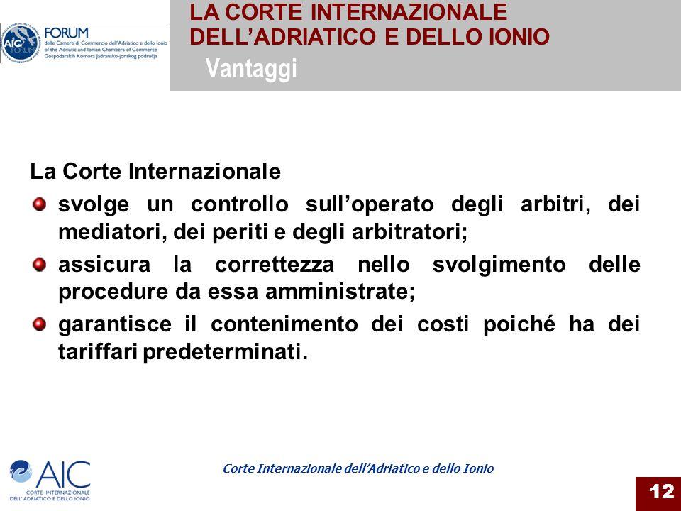 Corte Internazionale dellAdriatico e dello Ionio 12 La Corte Internazionale svolge un controllo sulloperato degli arbitri, dei mediatori, dei periti e