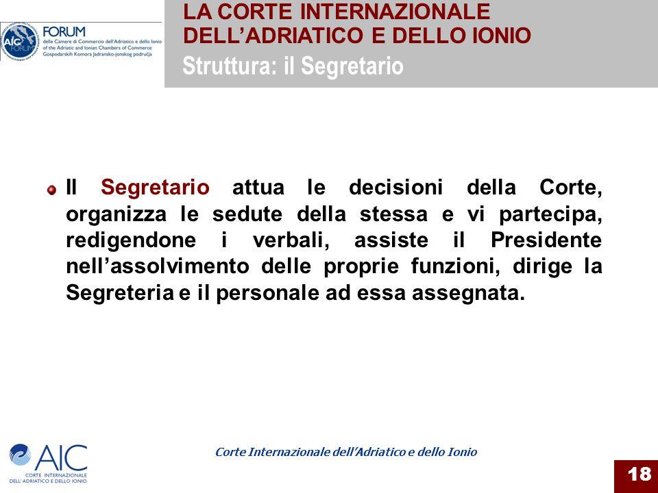 Corte Internazionale dellAdriatico e dello Ionio 18 Il Segretario attua le decisioni della Corte, organizza le sedute della stessa e vi partecipa, red