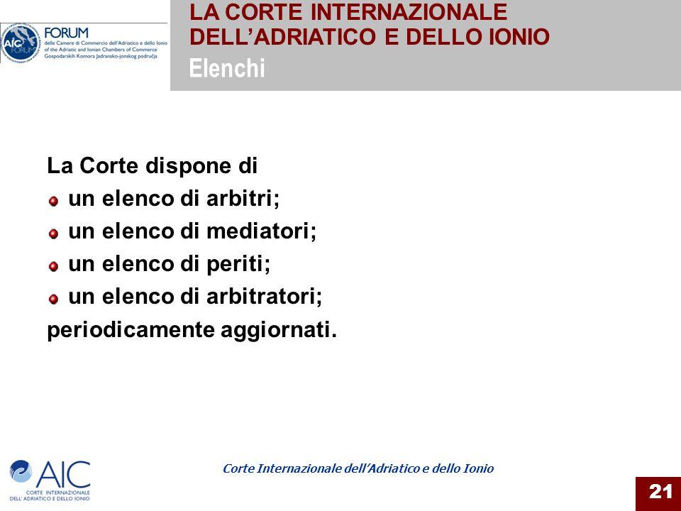 Corte Internazionale dellAdriatico e dello Ionio 21 La Corte dispone di un elenco di arbitri; un elenco di mediatori; un elenco di periti; un elenco d