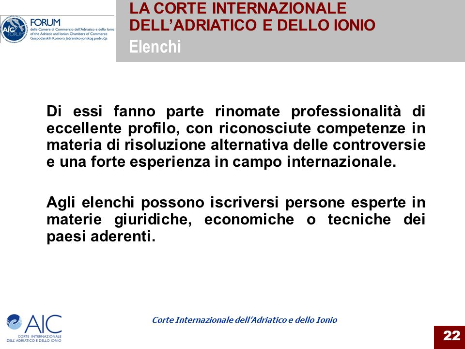 Corte Internazionale dellAdriatico e dello Ionio 22 Di essi fanno parte rinomate professionalità di eccellente profilo, con riconosciute competenze in