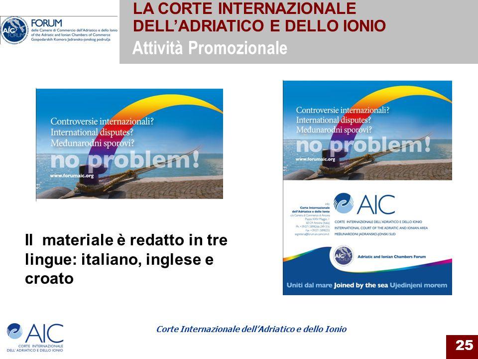 Corte Internazionale dellAdriatico e dello Ionio 25 Attività Promozionale Il materiale è redatto in tre lingue: italiano, inglese e croato LA CORTE IN