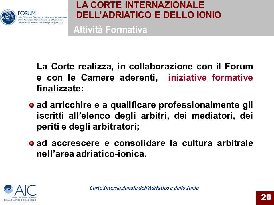 Corte Internazionale dellAdriatico e dello Ionio 26 La Corte realizza, in collaborazione con il Forum e con le Camere aderenti, iniziative formative f